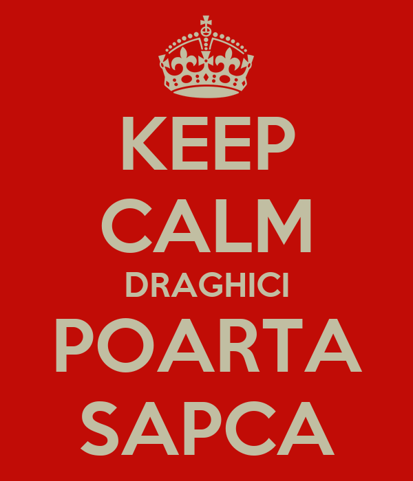 KEEP CALM DRAGHICI POARTA SAPCA