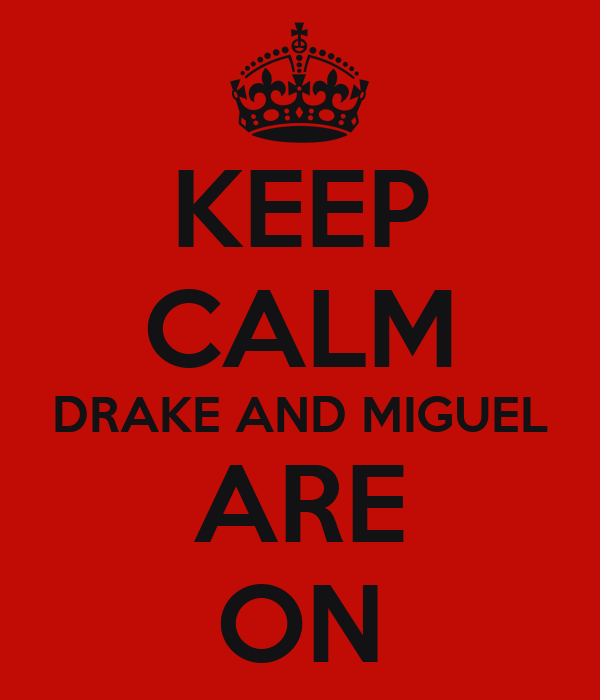 KEEP CALM DRAKE AND MIGUEL ARE ON