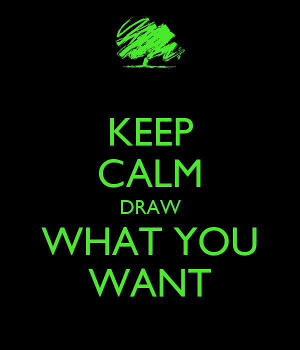 KEEP CALM DRAW WHAT YOU WANT