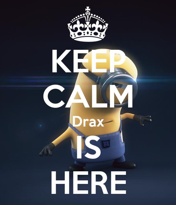 KEEP CALM Drax IS HERE