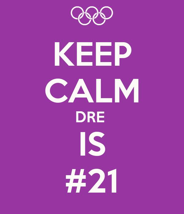 KEEP CALM DRE  IS #21