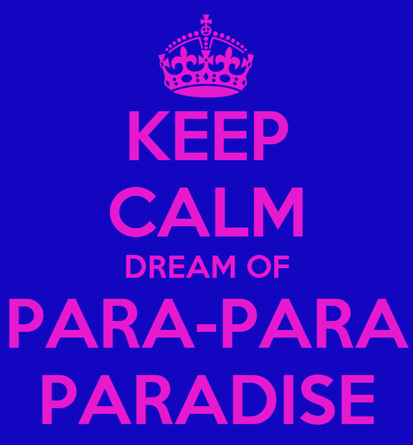 KEEP CALM DREAM OF PARA-PARA PARADISE