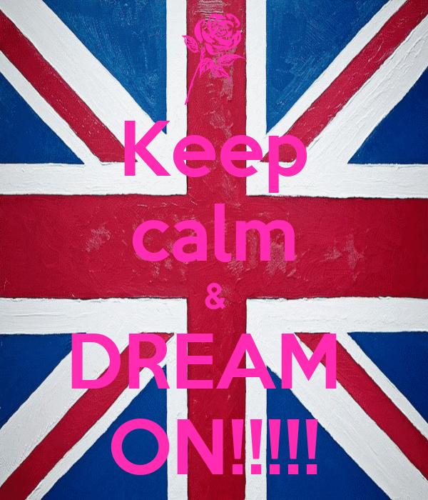 Keep calm & DREAM  ON!!!!!
