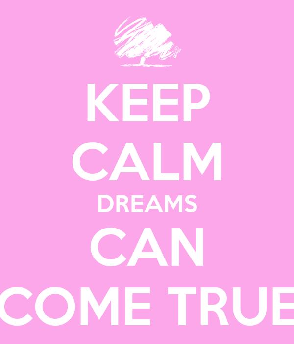 KEEP CALM DREAMS CAN COME TRUE