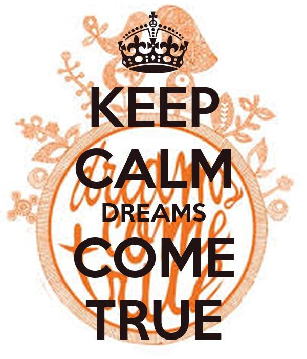 KEEP CALM DREAMS COME TRUE