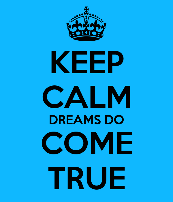 KEEP CALM DREAMS DO COME TRUE