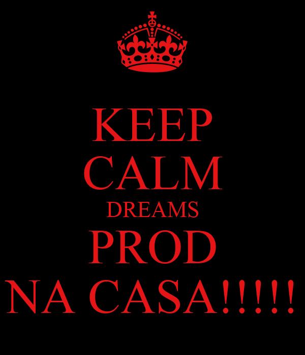 KEEP CALM DREAMS PROD NA CASA!!!!!