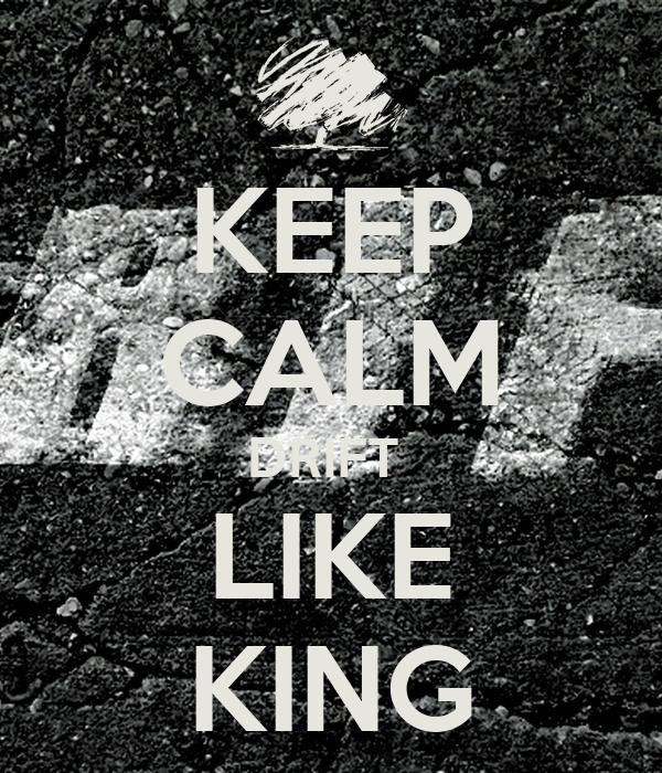 KEEP CALM DRIFT  LIKE KING