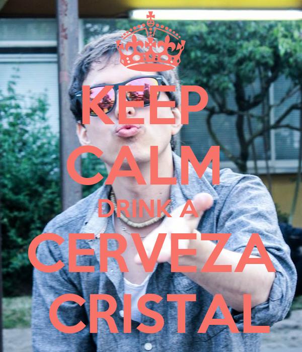 KEEP  CALM  DRINK A  CERVEZA  CRISTAL