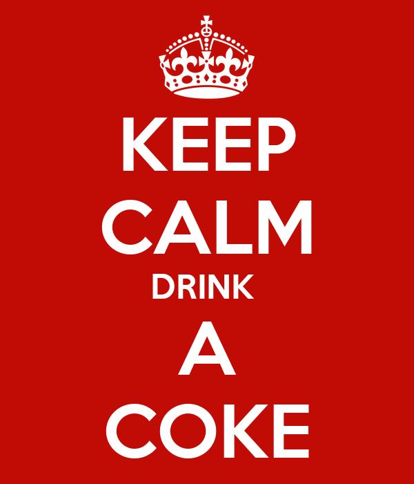 KEEP CALM DRINK  A COKE