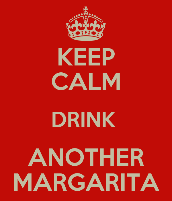 KEEP CALM DRINK  ANOTHER MARGARITA