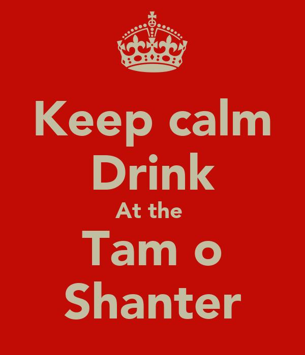 Keep calm Drink At the  Tam o Shanter