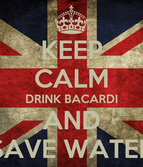 KEEP CALM DRINK BACARDI AND SAVE WATER