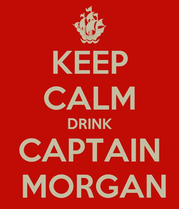 KEEP CALM DRINK CAPTAIN  MORGAN