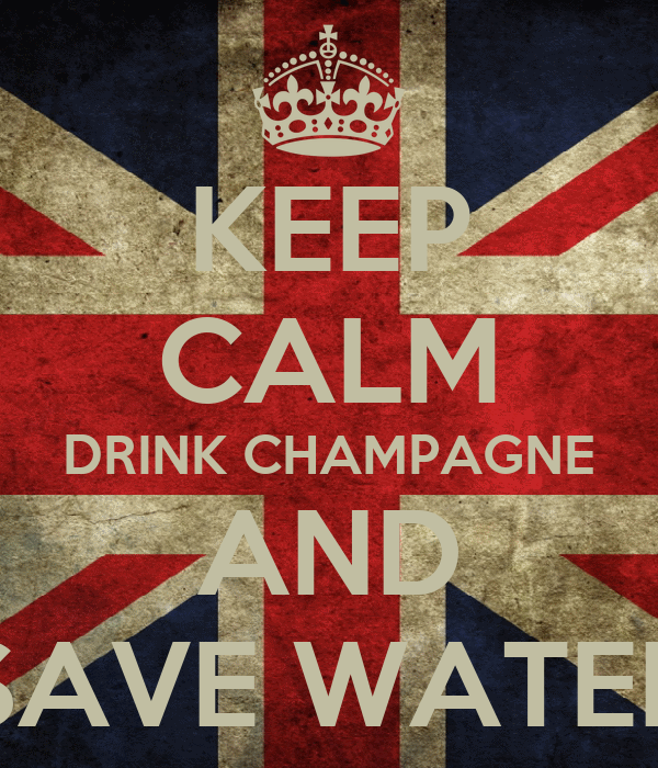 KEEP CALM DRINK CHAMPAGNE AND SAVE WATER