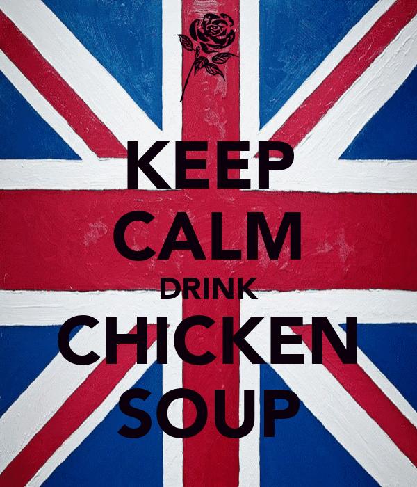 KEEP CALM DRINK CHICKEN SOUP