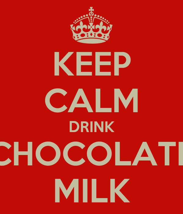 KEEP CALM DRINK CHOCOLATE MILK