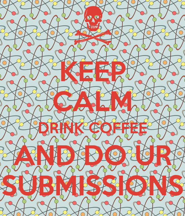 KEEP CALM DRINK COFFEE AND DO UR SUBMISSIONS