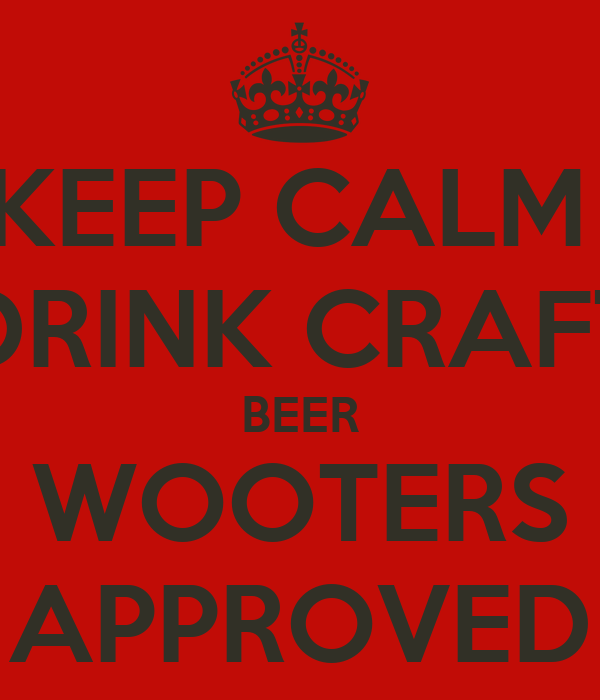 KEEP CALM  DRINK CRAFT BEER WOOTERS APPROVED