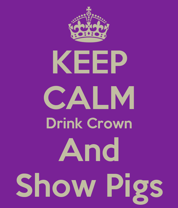 KEEP CALM Drink Crown And Show Pigs