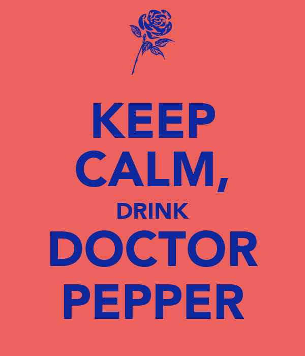 KEEP CALM, DRINK DOCTOR PEPPER