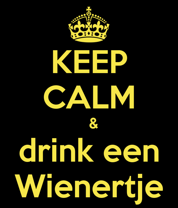 KEEP CALM   & drink een Wienertje