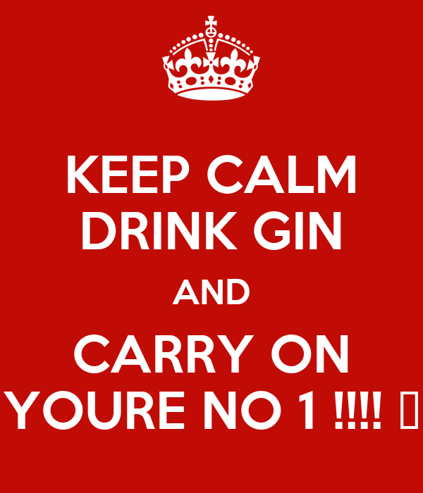KEEP CALM DRINK GIN AND CARRY ON YOURE NO 1 !!!! 😘