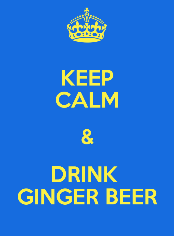 KEEP CALM & DRINK  GINGER BEER