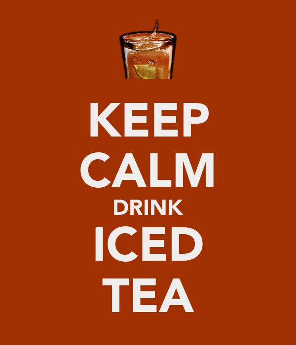 KEEP CALM DRINK ICED TEA