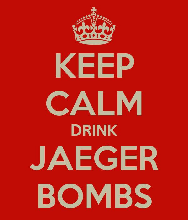 KEEP CALM DRINK JAEGER BOMBS