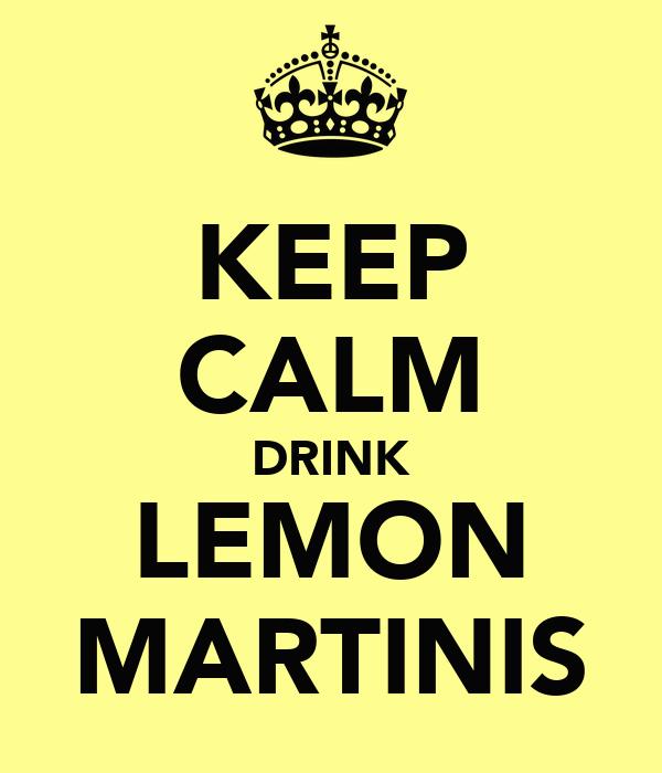 KEEP CALM DRINK LEMON MARTINIS