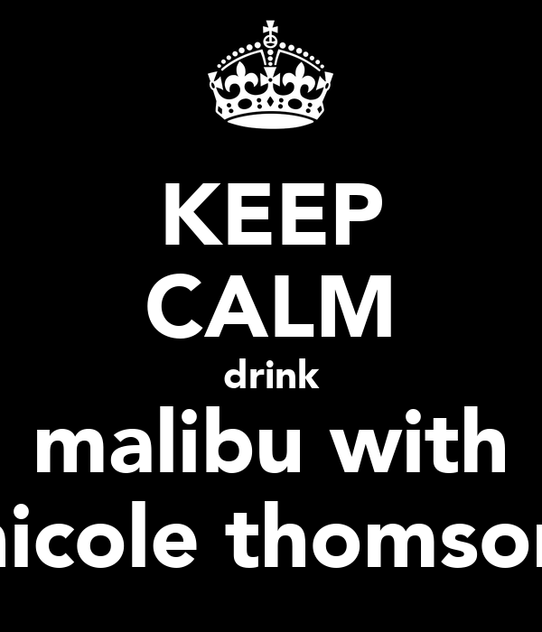 KEEP CALM drink malibu with nicole thomson