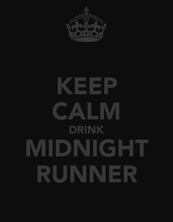 KEEP CALM DRINK MIDNIGHT RUNNER
