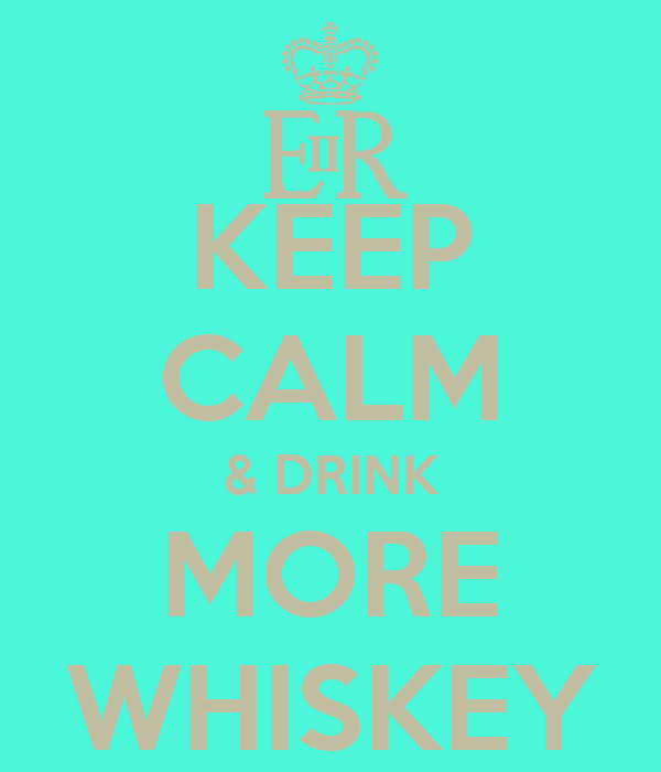 KEEP CALM & DRINK MORE WHISKEY