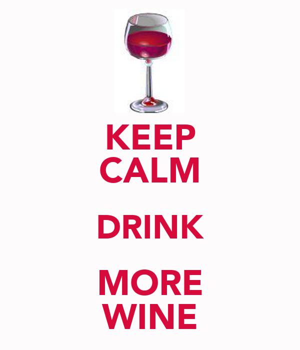 KEEP CALM DRINK MORE WINE