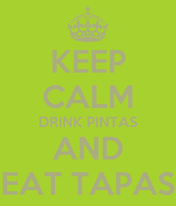 KEEP CALM DRINK PINTAS AND EAT TAPAS