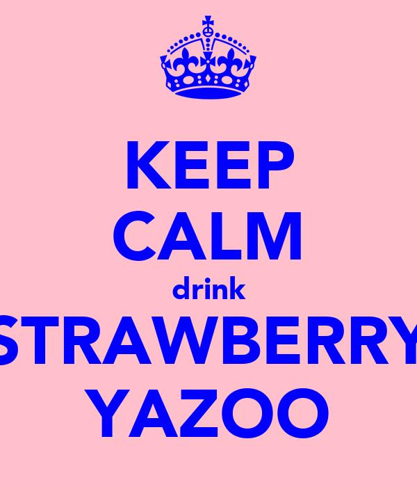 KEEP CALM drink STRAWBERRY YAZOO