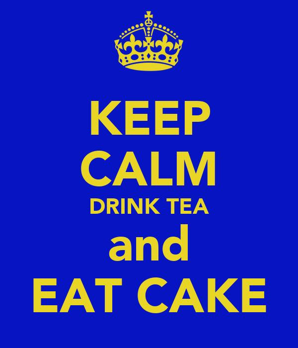 KEEP CALM DRINK TEA and EAT CAKE