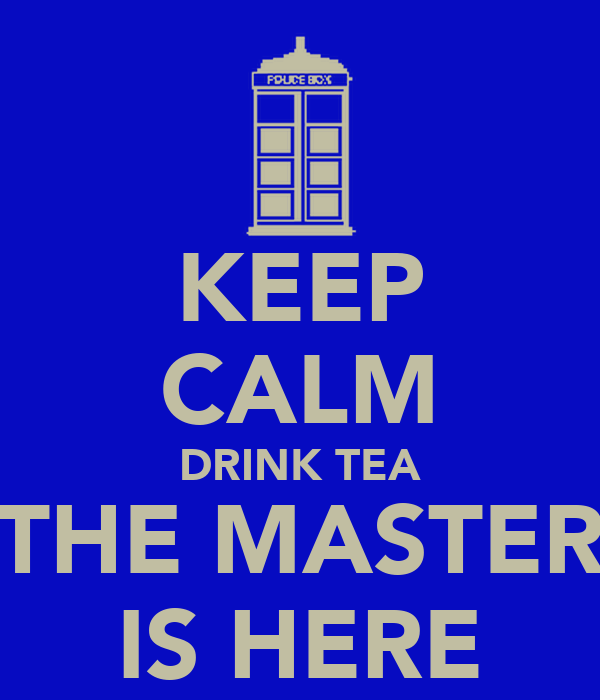 KEEP CALM DRINK TEA THE MASTER IS HERE