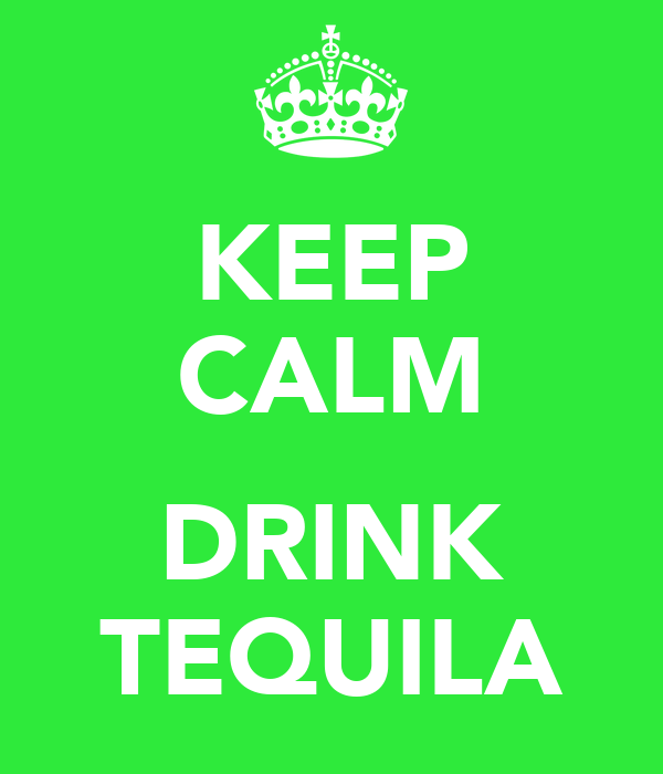 KEEP CALM  DRINK TEQUILA