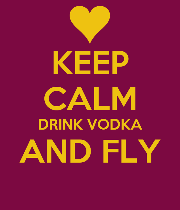 KEEP CALM DRINK VODKA AND FLY