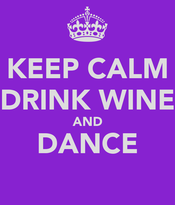KEEP CALM DRINK WINE AND DANCE