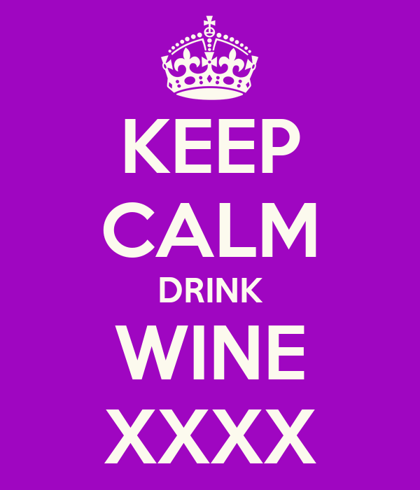 KEEP CALM DRINK WINE XXXX