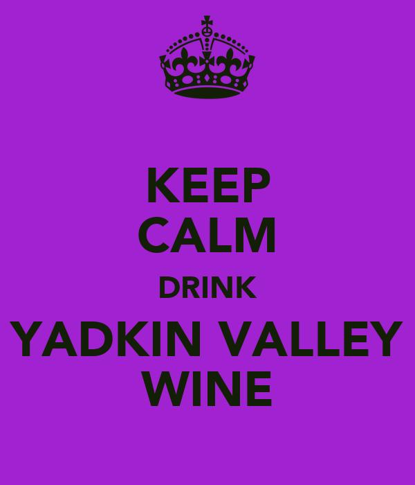 KEEP CALM DRINK YADKIN VALLEY WINE