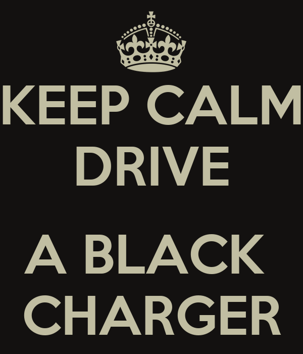 KEEP CALM DRIVE  A BLACK  CHARGER