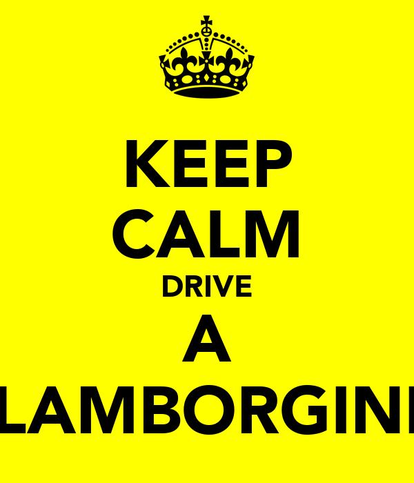 KEEP CALM DRIVE A LAMBORGINI