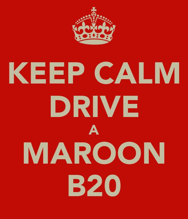 KEEP CALM DRIVE A MAROON B20