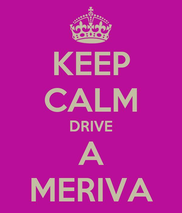 KEEP CALM DRIVE A MERIVA