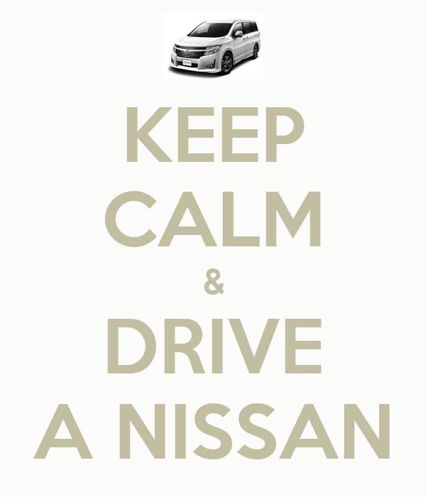 KEEP CALM & DRIVE A NISSAN