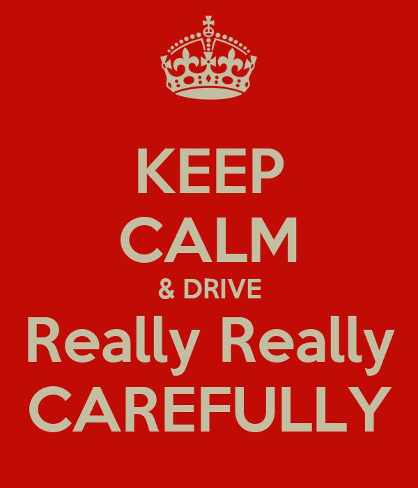 KEEP CALM & DRIVE Really Really CAREFULLY
